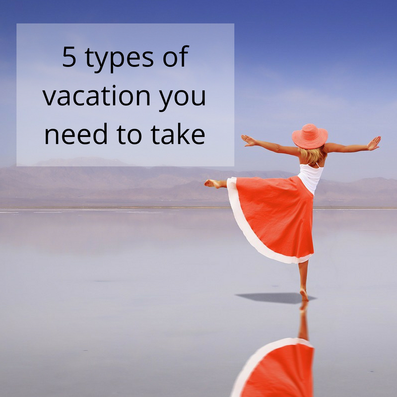 5 types of vacation you need to take