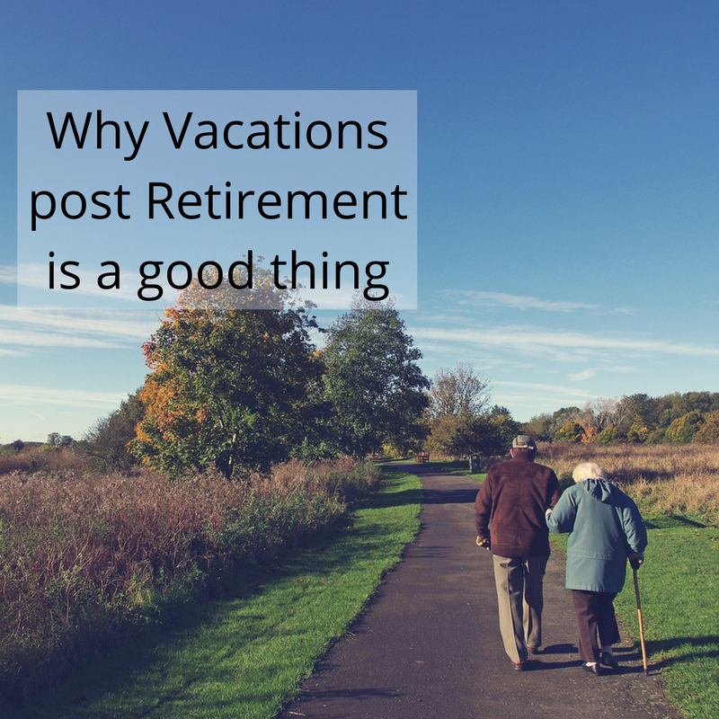 Why Vacations post Retirement is a good thing - I Love ...