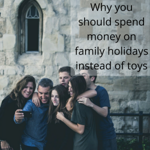 Why you should spend money on family holidays instead of toys