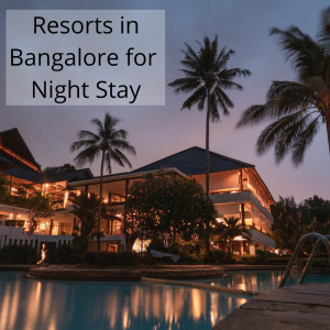 Resorts in Bangalore for Night Stay with Price