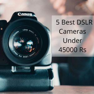 5 Best DSLR Cameras Under 45000 Rs