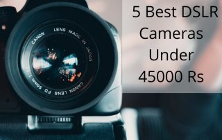 5 Best DSLR Cameras Under 45000 Rs