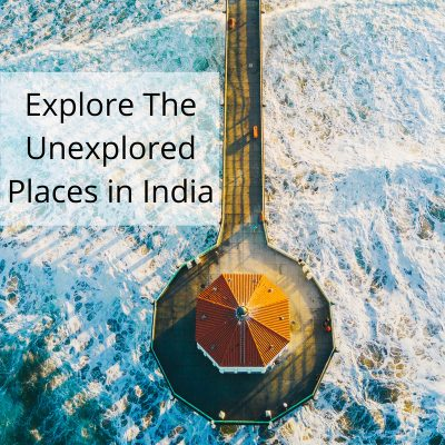 Explore Some of the Unexplored Places in India